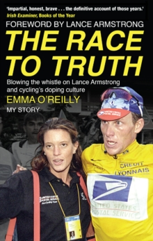 The Race to Truth : Blowing the whistle on Lance Armstrong and cycling's doping culture, Paperback / softback Book