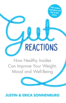 Gut Reactions : How Healthy Insides Can Improve Your Weight, Mood and Well-Being, Paperback Book
