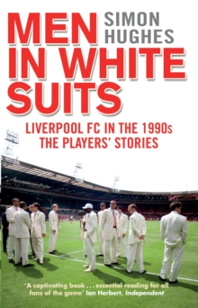 Men in White Suits : Liverpool Fc in the 1990s - the Players' Stories, Paperback Book