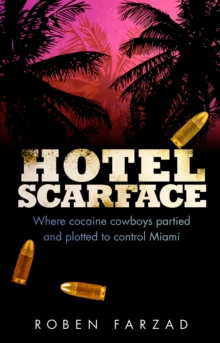 Hotel Scarface : Where Cocaine Cowboys Partied and Plotted to Control Miami, Paperback / softback Book