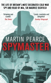 Spymaster : The Life of Britain's Most Decorated Cold War Spy and Head of MI6, Sir Maurice Oldfield, Paperback Book