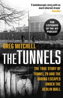 The Tunnels : The Untold Story of the Escapes Under the Berlin Wall, Paperback Book