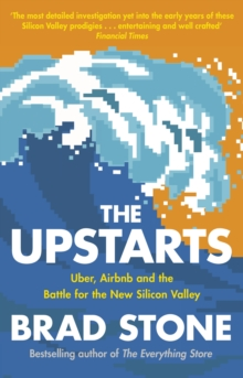 The Upstarts : Uber, Airbnb and the Battle for the New Silicon Valley, Paperback Book