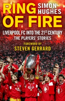 Ring of Fire : Liverpool into the 21st Century: the Players' Stories, Paperback Book