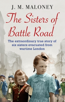 The Sisters of Battle Road : The Extraordinary True Story of Six Sisters Evacuated from Wartime London, Paperback / softback Book