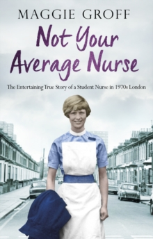 Not your Average Nurse : The Entertaining True Story of a Student Nurse in 1970s London, Paperback / softback Book