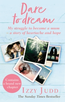 Dare to Dream : My Struggle to Become a Mum - A Story of Heartache and Hope, Paperback / softback Book