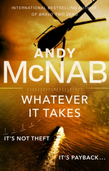 Whatever It Takes : The thrilling new novel from bestseller Andy McNab, Paperback / softback Book
