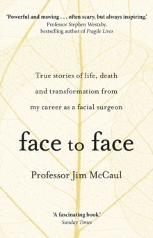Face to Face : True stories of life, death and transformation from my career as a facial surgeon, Paperback / softback Book