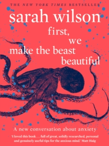 First, We Make the Beast Beautiful : A new story about anxiety, Paperback / softback Book