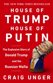 House of Trump, House of Putin : The Untold Story of Donald Trump and the Russian Mafia, Paperback / softback Book