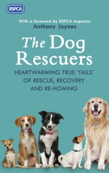 The Dog Rescuers : Heartwarming true tails of rescue, recovery and re-homing, Paperback / softback Book