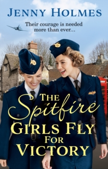 The Spitfire Girls Fly for Victory : An uplifting wartime story of hope and courage, Paperback / softback Book