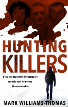 Hunting Killers : o Britain's top crime investigator reveals how he solves the unsolvable, Paperback / softback Book