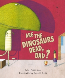Are the Dinosaurs Dead, Dad?, Paperback Book