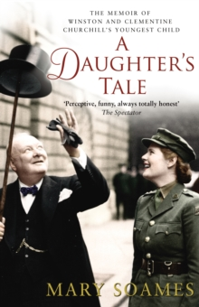A Daughter's Tale : The Memoir of Winston and Clementine Churchill's youngest child, Paperback / softback Book