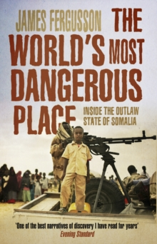 The World's Most Dangerous Place : Inside the Outlaw State of Somalia, Paperback Book