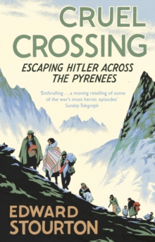 Cruel Crossing : Escaping Hitler Across the Pyrenees, Paperback / softback Book