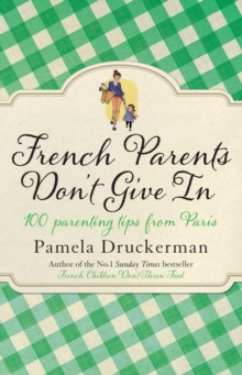 French Parents Don't Give In : 100 parenting tips from Paris, Paperback / softback Book