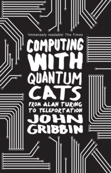 Computing with Quantum Cats : From Colossus to Qubits, Paperback / softback Book