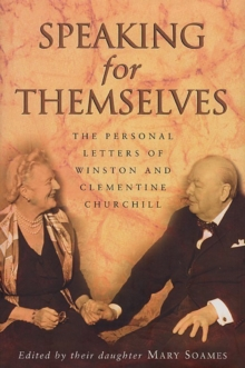 Speaking For Themselves : The Private Letters Of Sir Winston And Lady Churchill, Paperback Book