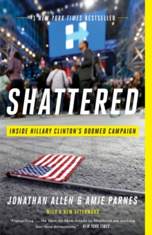 Shattered : Inside Hillary Clinton's Doomed Campaign, Paperback / softback Book