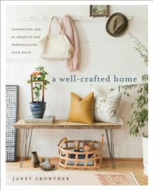 A Well-Crafted Home : Inspiration and 60 Projects for Personalizing your Space, Paperback Book