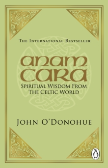Anam Cara : Spiritual Wisdom from the Celtic World, Paperback Book