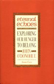 Eternal Echoes : Exploring Our Hunger To Belong, Paperback Book