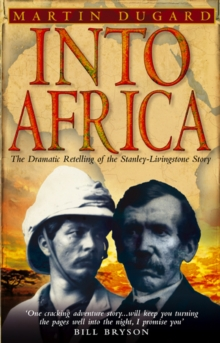 Into Africa : The Epic Adventures of Stanley and Livingstone, Paperback Book