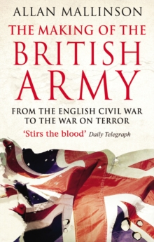 The Making Of The British Army, Paperback / softback Book