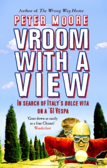 Vroom With A View : In Search Of Italy's Dolce Vita On A '61 Vespa, Paperback / softback Book