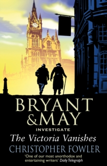 The Victoria Vanishes : (Bryant and May Book 6), Paperback Book