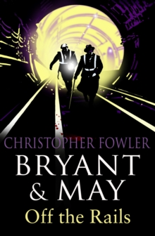 Bryant and May Off the Rails (Bryant and May 8) : (Bryant & May Book 8), Paperback Book