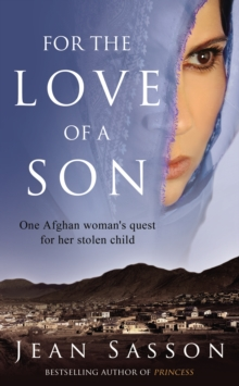 For the Love of a Son : One Afghan Woman's Quest for her Stolen Child, Paperback / softback Book