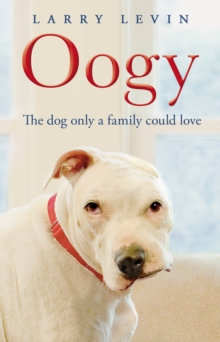 Oogy : The Dog Only a Family Could Love, Paperback Book