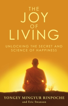 The Joy of Living : Unlocking the Secret and Science of Happiness, Paperback Book