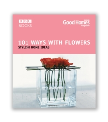 Good Homes 101 Ways With Flowers, Paperback Book