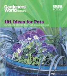 Gardeners' World - 101 Ideas for Pots : Foolproof recipes for year-round colour, Paperback Book