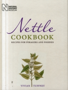 Nettle Cookbook : Recipes for Foragers and Foodies, Hardback Book