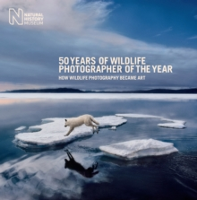 50 Years of Wildlife Photographer of the Year : How Wildlife Photography Became Art, Hardback Book