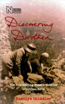 Discovering Dorothea : The Life of the Pioneering Fossil-Hunter Dorothea Bate, Paperback / softback Book