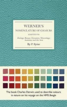 Werner's Nomenclature of Colours : Adapted to Zoology, Botany, Chemistry, Minerology, Anatomy and the Arts, Hardback Book