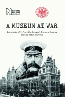A Museum at War : Snapshots of life at the Natural History Museum during World War One, Hardback Book