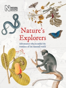 Nature's Explorers : Adventurers who recorded the wonder of the natural world, Hardback Book