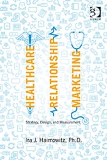 Healthcare Relationship Marketing : Strategy, Design and Measurement, Hardback Book
