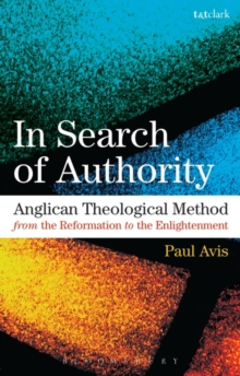 In Search of Authority : Anglican Theological Method from the Reformation to the Enlightenment, Paperback / softback Book