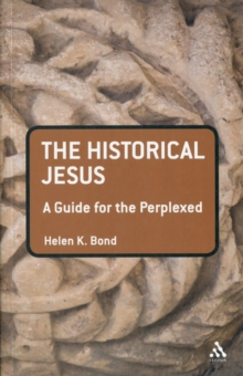 The Historical Jesus : A Guide for the Perplexed, Paperback / softback Book