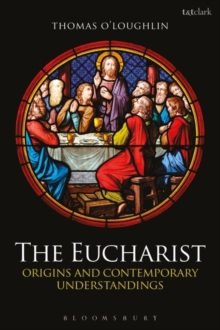 The Eucharist : Origins and Contemporary Understandings, Paperback Book