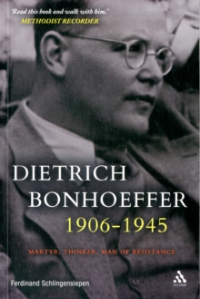 Dietrich Bonhoeffer 1906-1945 : Martyr, Thinker, Man of Resistance, Paperback / softback Book